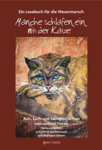 Manche schlafen ein mit der Katze: Ach und Sachgeschichten von und mit Tieren - Reinhard Rakow, Dörte Spiekermann (Hrsgs.)