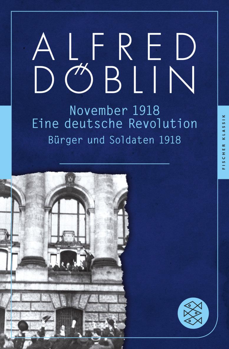 November 1918: Eine deutsche Revolution - Band 1: Bürger und Soldaten 1918 - Alfred Döblin