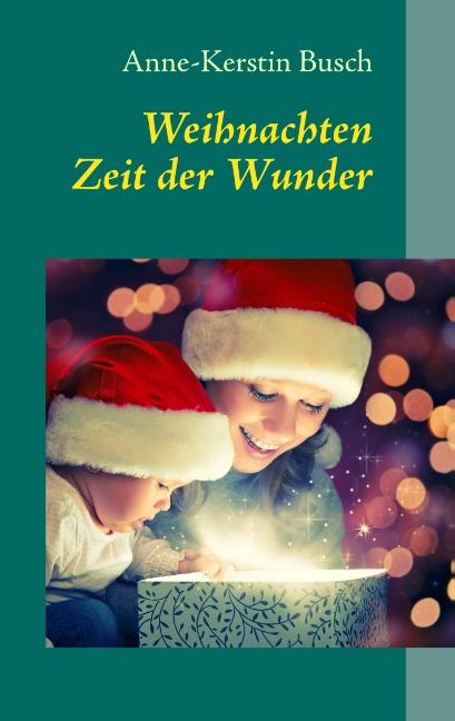 Weihnachten: Zeit der Wunder - Anne-Kerstin Busch