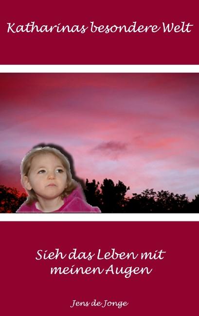 Katharinas besondere Welt: Sieh das Leben mit meinen Augen - Jens de Jonge
