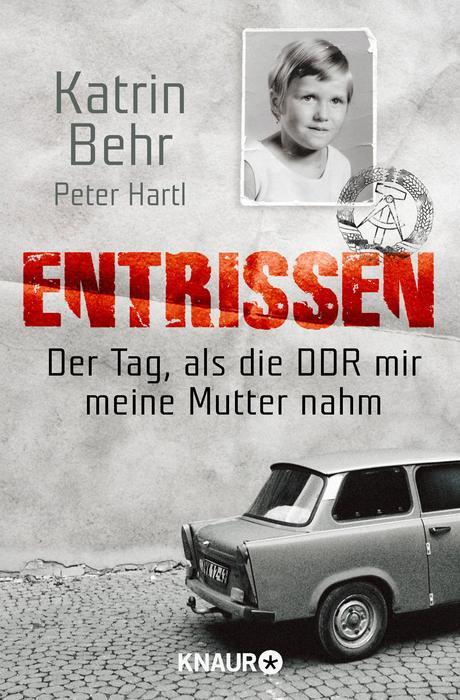 Entrissen: Der Tag als die DDR mir meine Mutter...