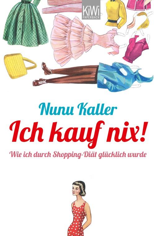 Ich kauf nix!: Wie ich durch Shopping-Diät glüc...