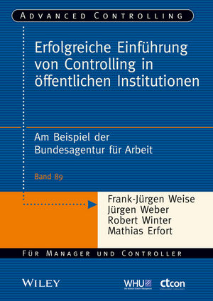 Erfolgreiche Einführung von Controlling in öffentlichen Institutionen: Am Beispiel der Bundesagentur für Arbeit - Band 89 - Jürgen Weber