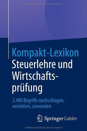 Kompakt-Lexikon Steuerlehre und Wirtschaftsprüfung: 2.400 Begriffe Nachschlagen, Verstehen, Anwenden [Auflage 2013]