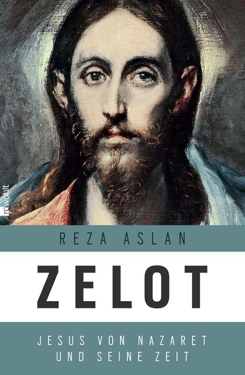 Zelot: Jesus von Nazaret und seine Zeit: Jesus von Nazareth und seine Zeit - Reza Aslan