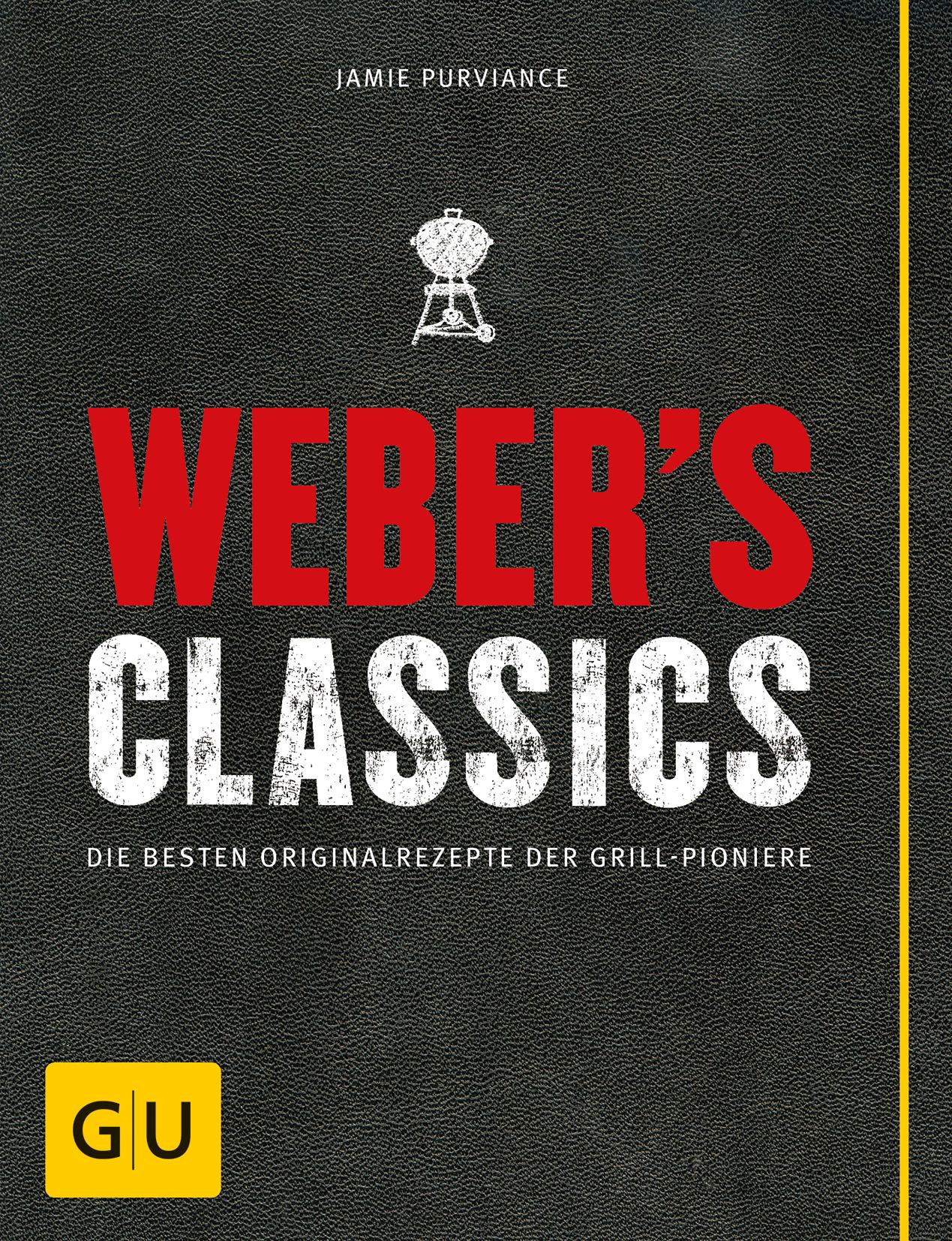 Weber´s Classics: Die besten Originalrezepte der Grill-Pioniere - Jamie Purviance [Gebundene Ausgabe, 4. Auflage 2014]