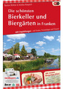 Die schönsten Bierkeller und Biergärten in Franken: 600 Empfehlungen - Festen, Freizeittips und Touren - Bastian Böttner