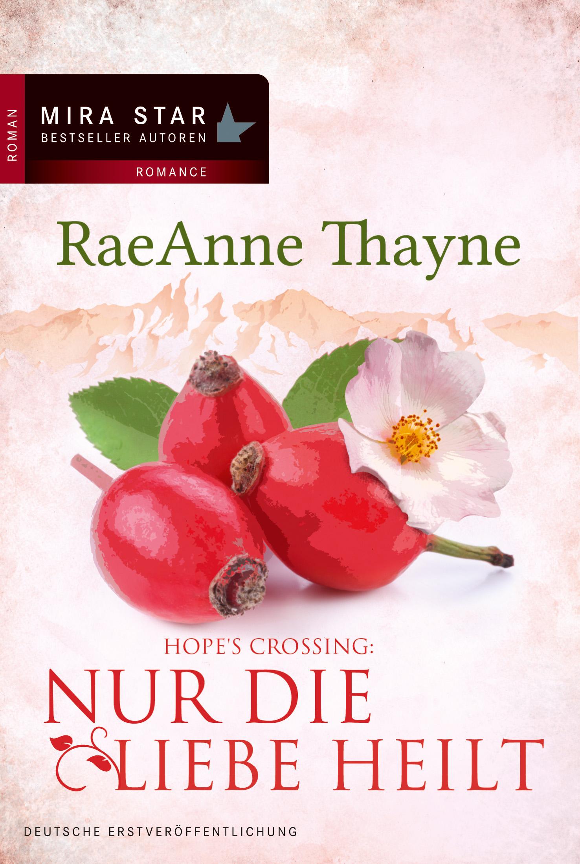 Hope´s Crossing: Nur die Liebe heilt - Raeanne Thayne