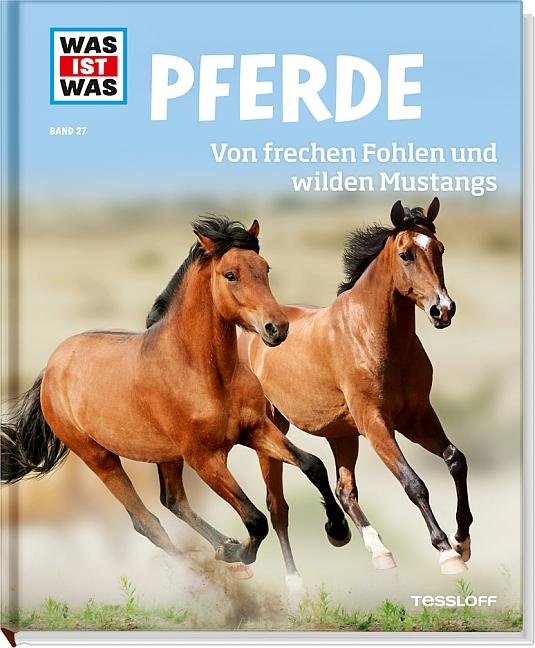 Was ist Was: Pferde - Von frechen Fohlen und wilden Mustangs - Band 27 - Silke Behling [Auflage 2013]