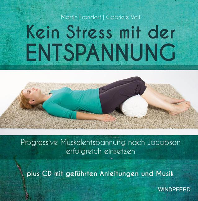 Kein Stress mit der Entspannung: Progressive Muskelentspannung nach Jacobson erfolgreich einsetzen - Martin Frondorf [mi