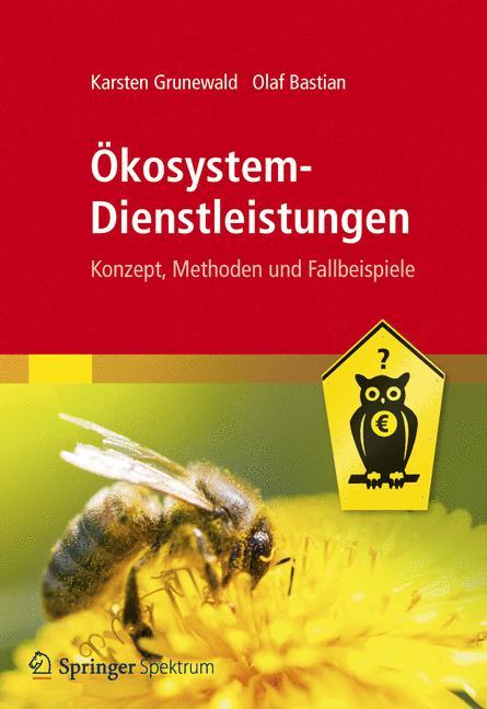 Ökosystemdienstleistungen: Konzept, Methoden und Fallbeispiele - Karsten Grunewald, Olaf Bastian (Hrsgs.)