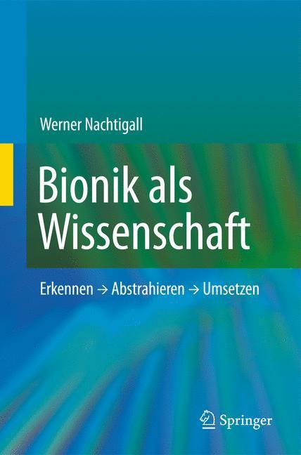 Bionik als Wissenschaft: Erkennen, Abstrahieren, Umsetzen - Werner Nachtigall