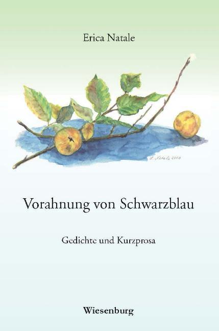 Vorahnung von Schwarzblau: Gedichte und Kurzprosa - Natale, Erica