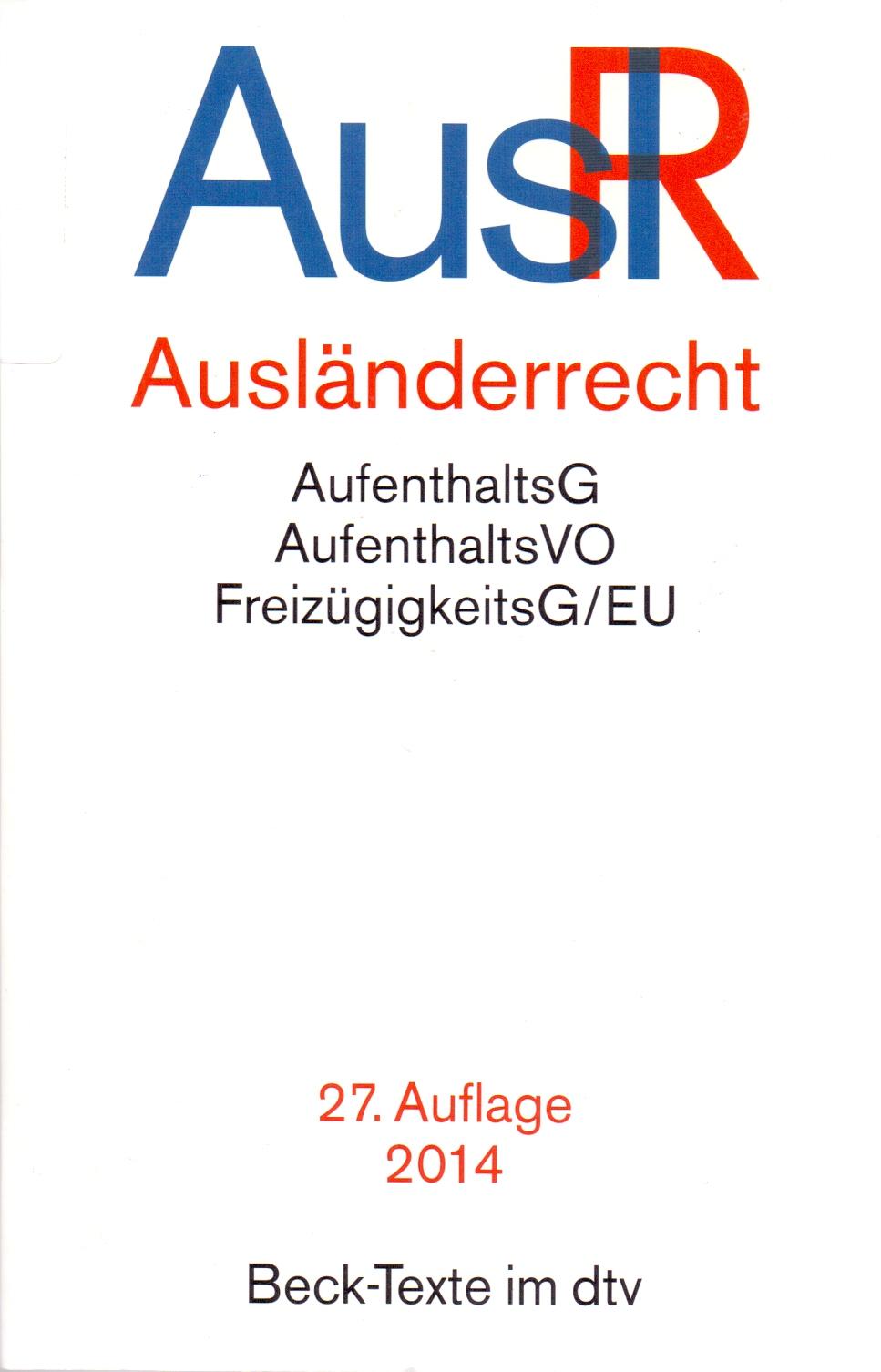 AuslR - Ausländerrech: AufenthaltsG - AufentshaltsVO - FreizügigkeitsG/EU [27. Auflage 2014]