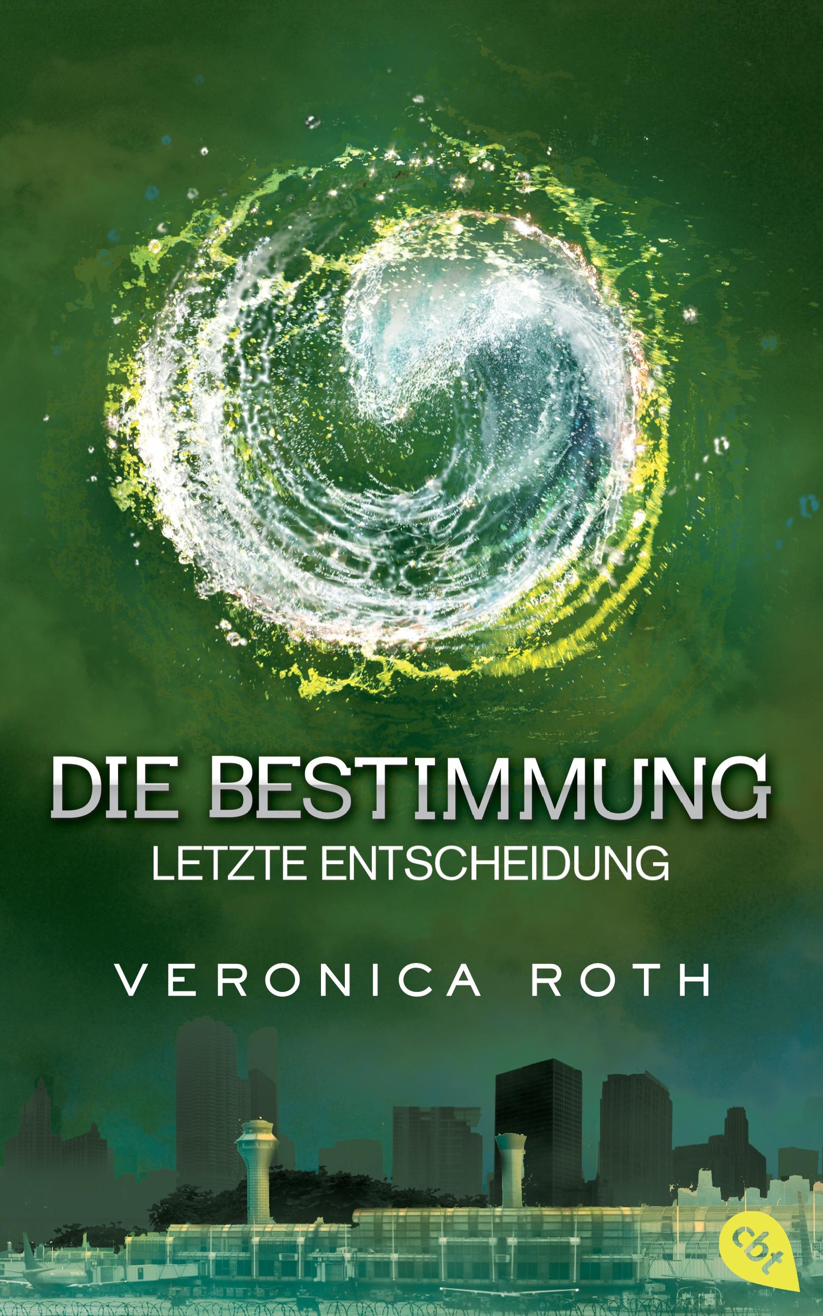 Die Bestimmung - Band 3: Letzte Entscheidung - Veronica Roth [Gebundene Ausgabe]