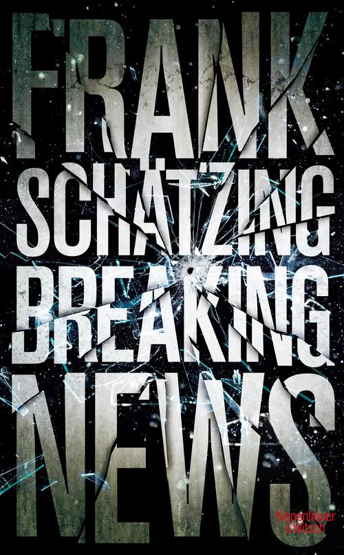 Breaking News - Frank Schätzing [Gebundene Ausgabe]