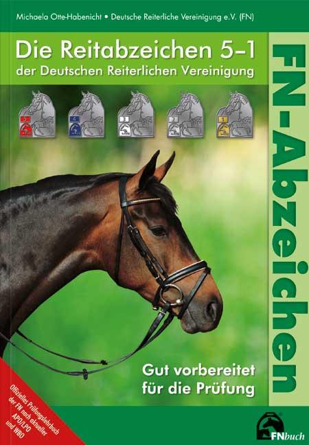 Die Reitabzeichen 5-1 der Deutschen Reiterlichen Vereinigung: Gut vorbereitet für die Prüfung - Michaela Otte-Habenicht