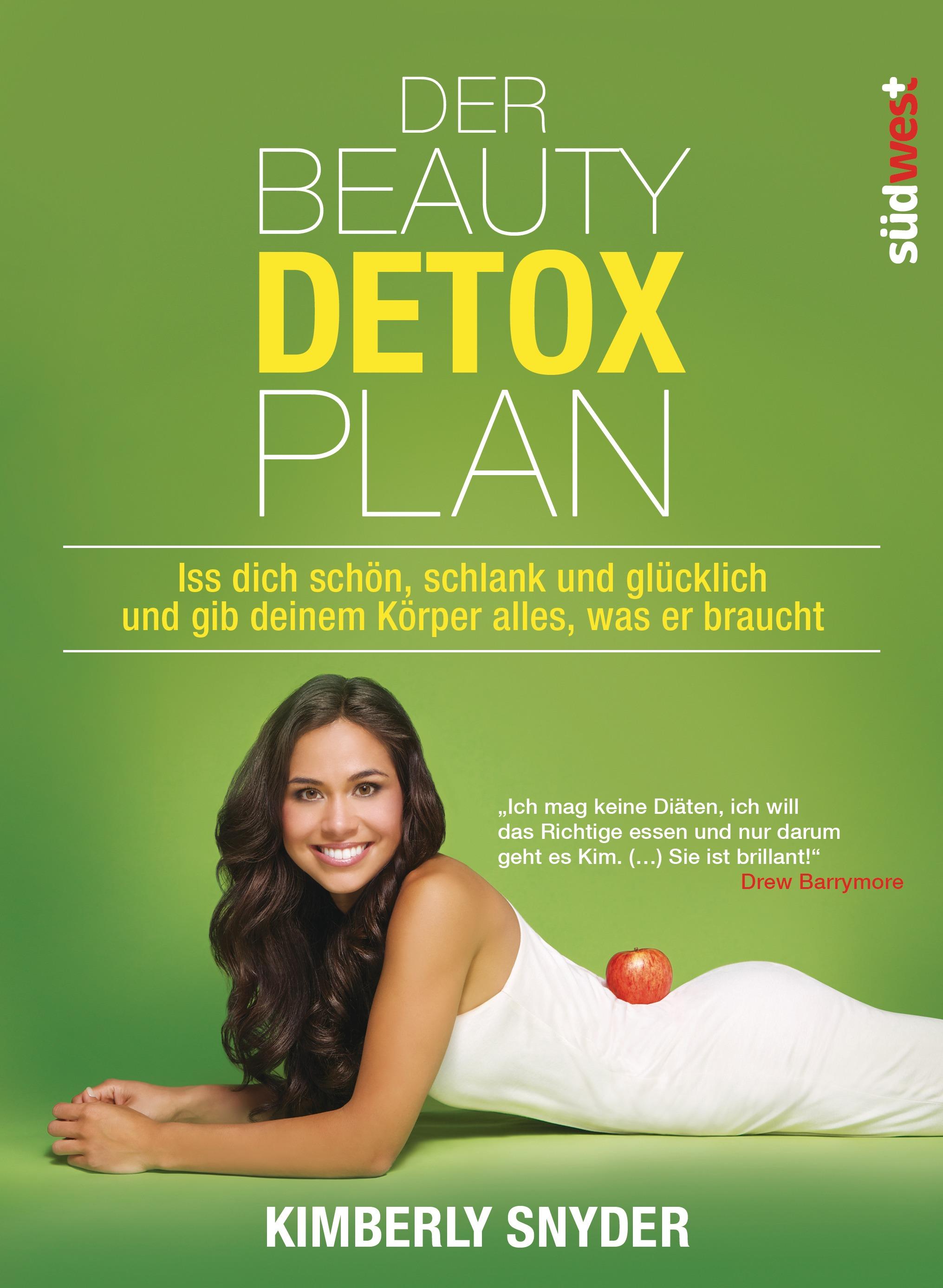 Der Beauty Detox Plan: Iss dich schön, schlank und glücklich und gib deinem Körper alles, was er braucht - Snyder, Kimbe