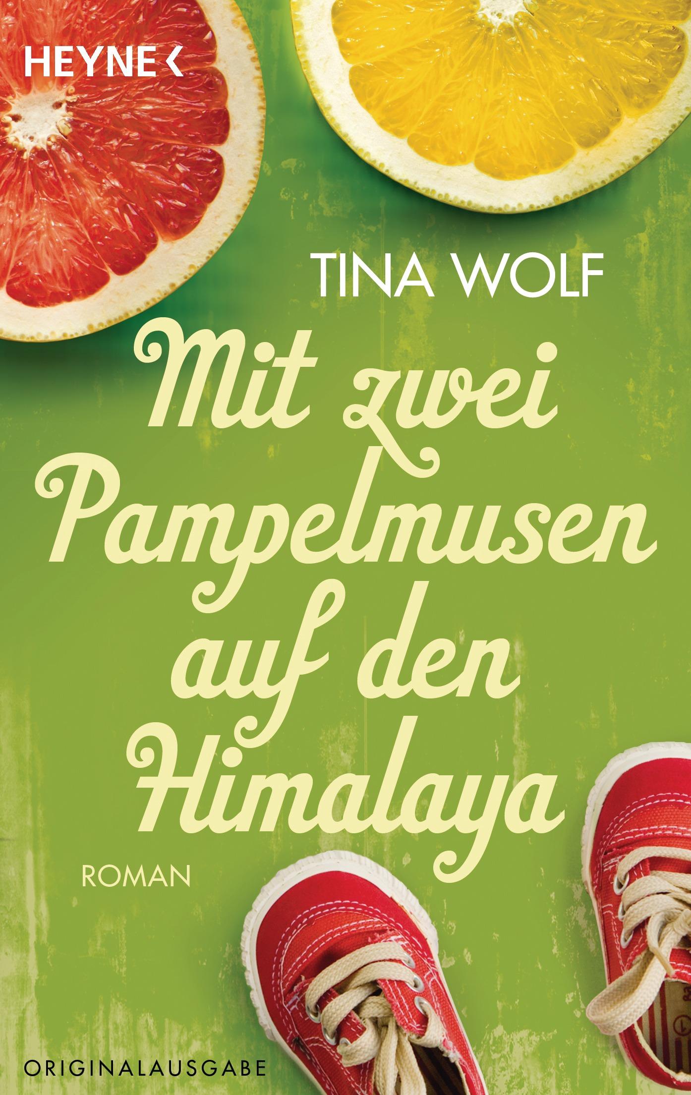 Mit zwei Pampelmusen auf den Himalaya: Roman - Wolf, Tina