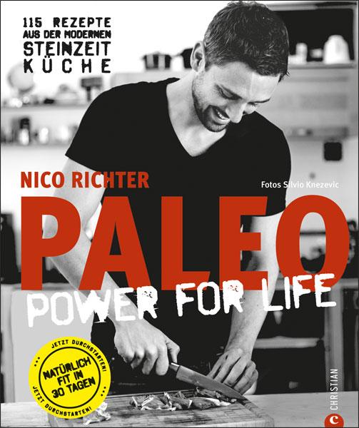 PALEO - Power For Life: 115 Rezepte aus der modernen Steinzeit Küche - Nico Richter [Gebundene Ausgabe]