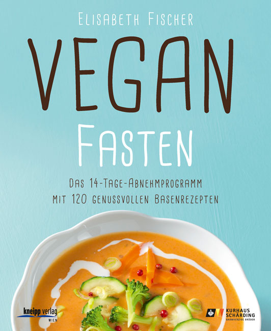 Vegan fasten: Das 14-Tage-Abnehmprogramm mit 12...