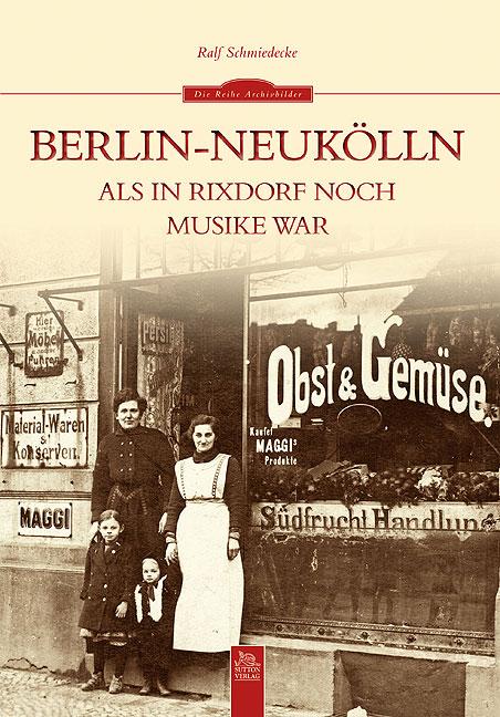 Berlin-Neukölln: Als in Rixdorf noch Musike war...
