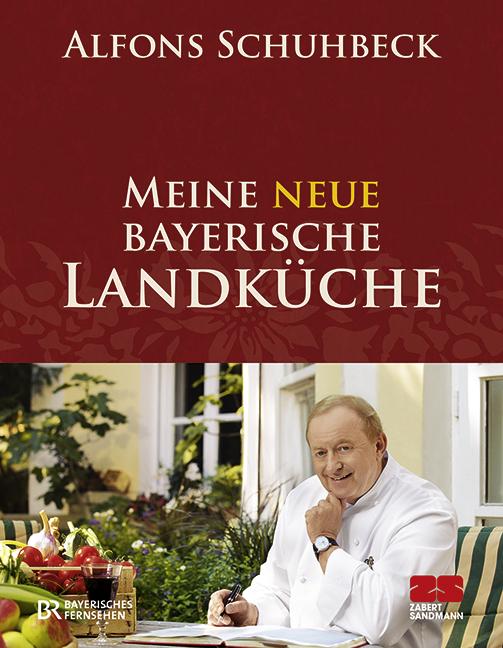 Meine neue bayerische Landküche - Alfons Schuhbeck