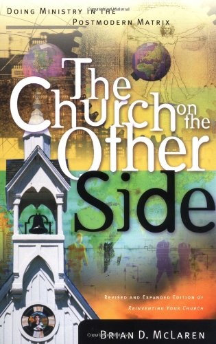 The Church on the Other Side: Doing Ministry in the Postmodern Matrix - McLaren, Brian D.
