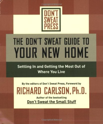 The Don´t Sweat Guide to Your New Home: Settling In and Getting the Most from Where You Live: Settling in & Getting the Most Out of Where You Live (Don´t Sweat Guides) - Editors of Don´t Sweat Press