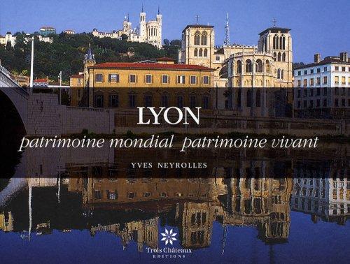 Lyon : Patrimoine mondial patrimoine vivant - N...
