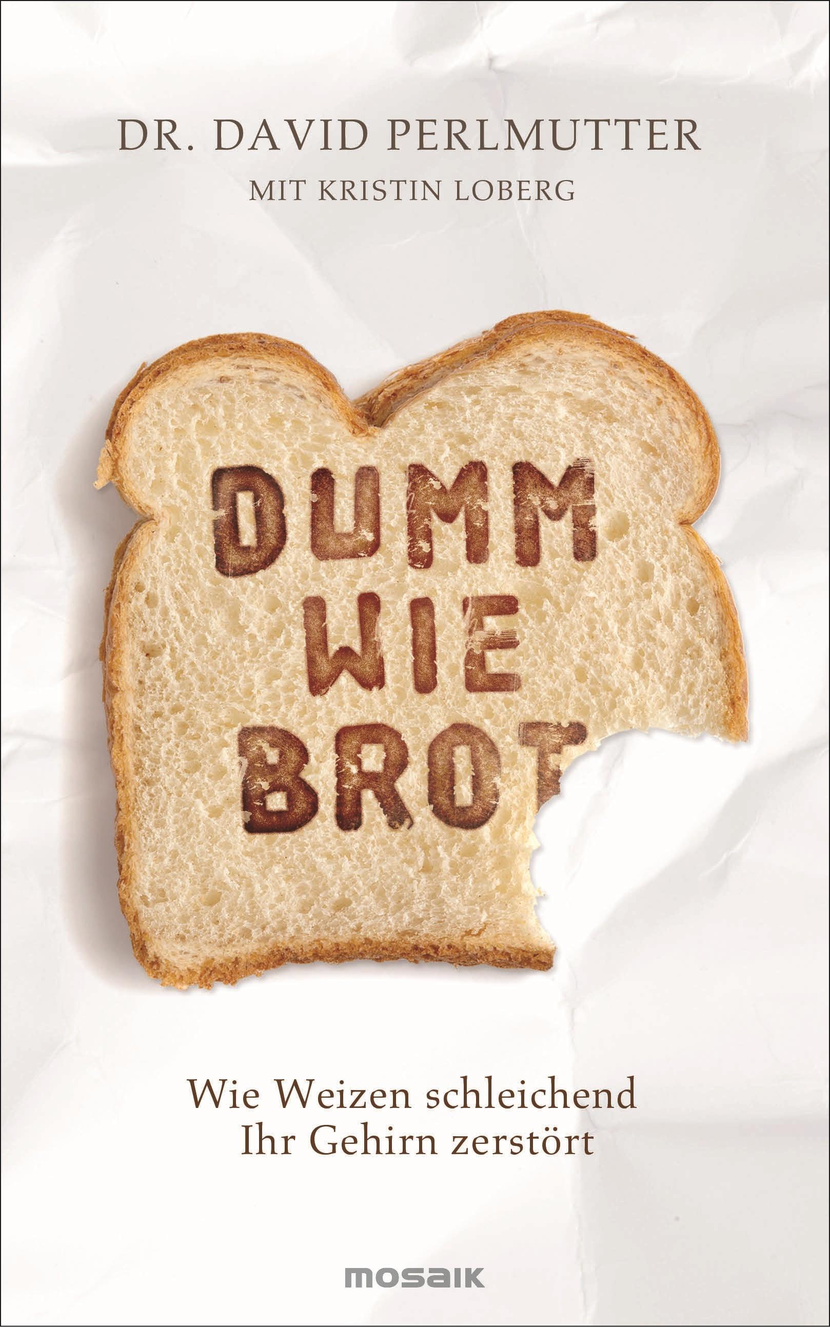 Dumm wie Brot: Wie Weizen schleichend Ihr Gehirn zerstört - Dr. David Perlmutter