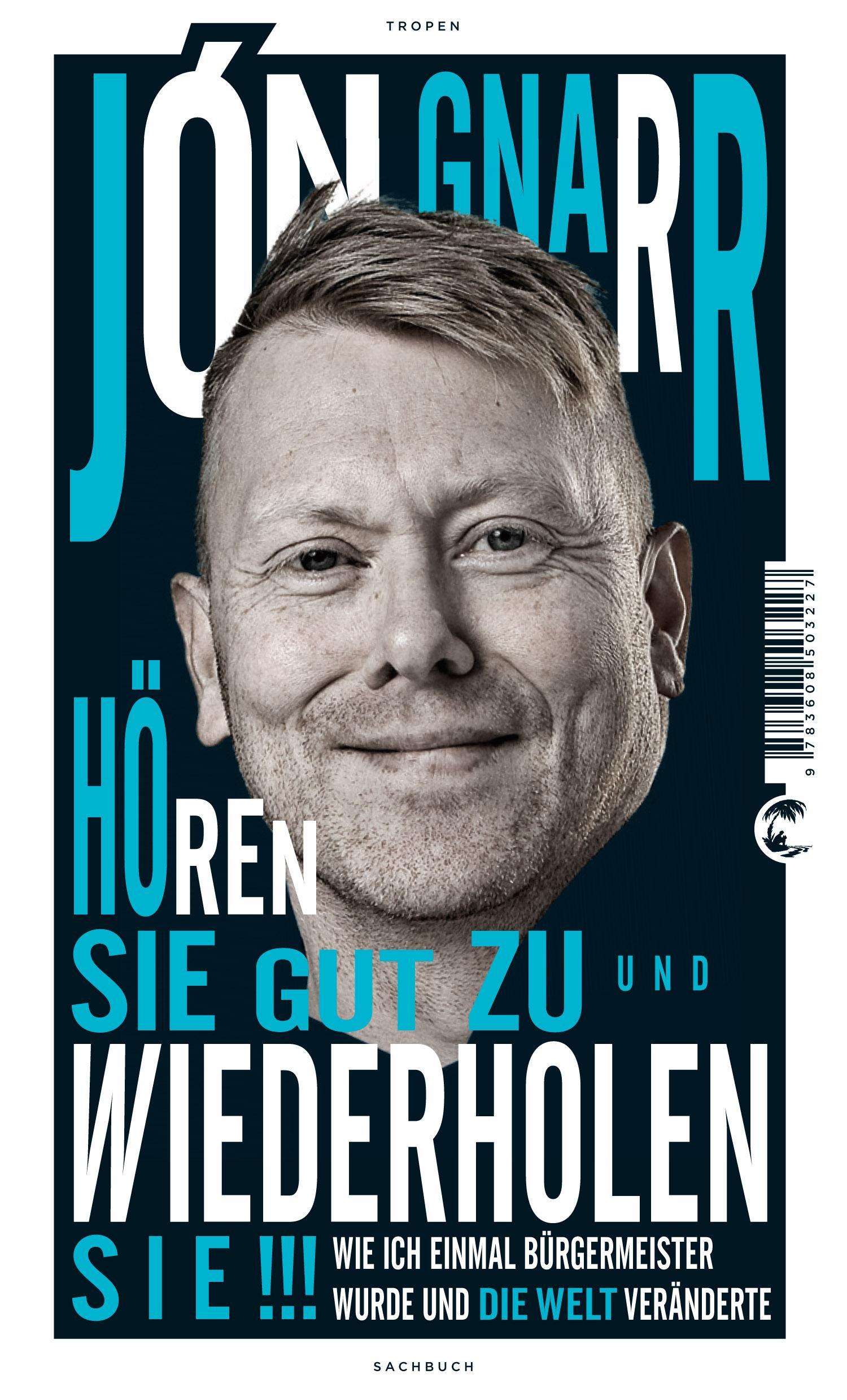 Hören Sie gut zu und wiederholen Sie: Wie ich einmal Bürgermeister wurde und die Welt veränderte - Jon Gnarr