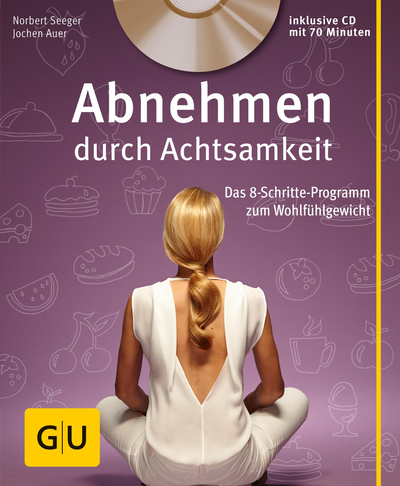 Abnehmen durch Achtsamkeit: Das 8-Schritte-Programm zum Idealgewicht - Norbert Seeger, Jochen Auer [mit CD]