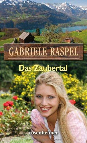 Das Zaubertal: Ein moderner Heimatroman - Gabriele Raspel [Gebundene Ausgabe]