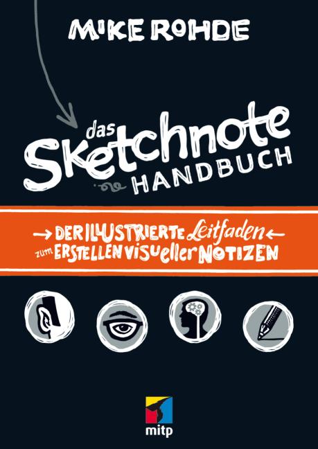 Das Sketchnote Handbuch: Ein Leitfaden zum Erstellen visueller Notizen - Mike Rohde