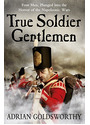 True Soldier Gentlemen - Adrian Goldsworth [Paperback]