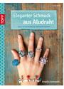Eleganter Schmuck aus Aludraht: Ringe, Ketten, Armreifen, Anhänger und mehr - Elke Eder