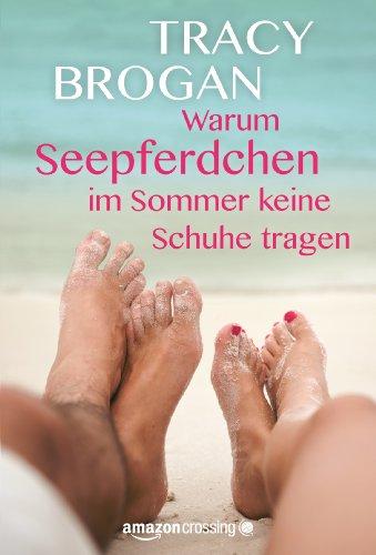 Warum Seepferdchen im Sommer keine Schuhe tragen - Tracy Brogan