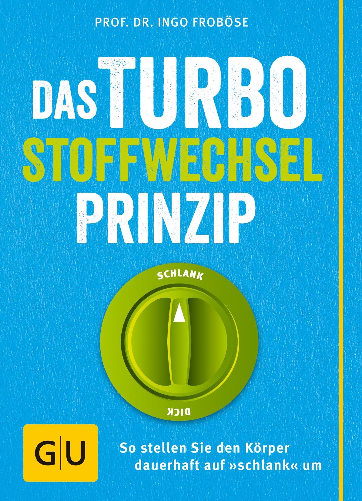 Das Turbo-Stoffwechsel-Prinzip: So stellen Sie den Körper dauerhaft auf schlank um - Ingo Froböse