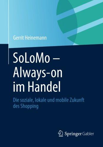 SoLoMo - Always-on im Handel: Die soziale, loka...