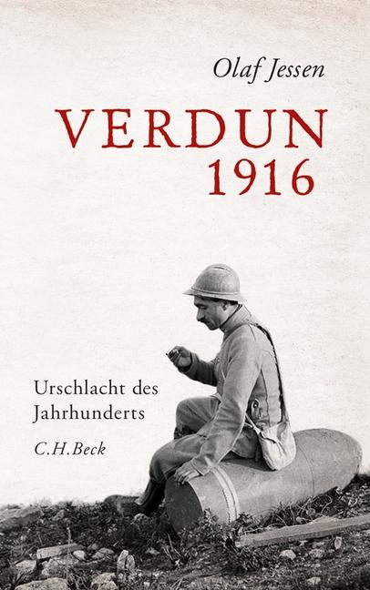 Verdun 1916: Urschlacht des Jahrhunderts - Olaf...