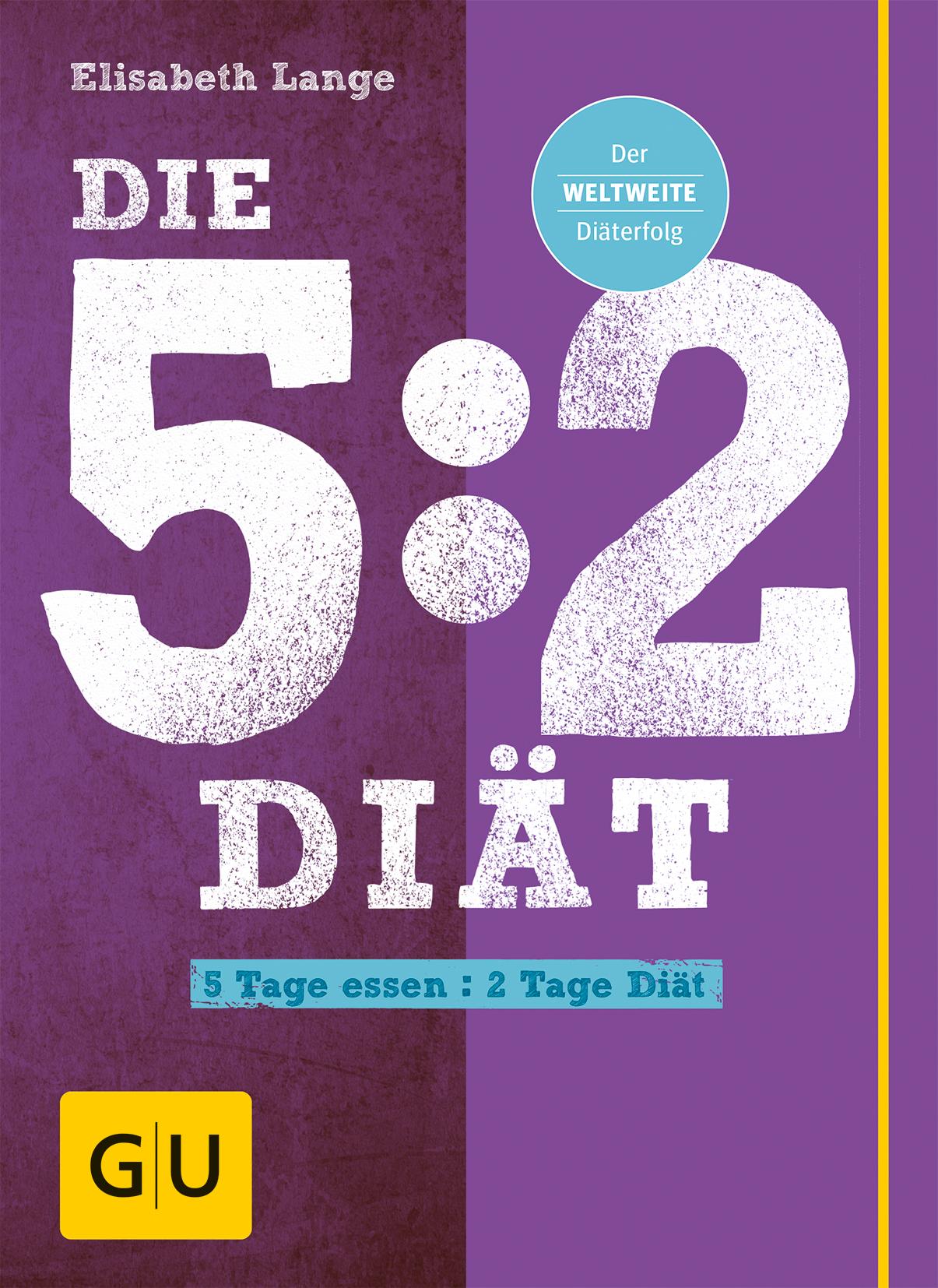 Die 5:2-Diät: 5 Tage essen - 2 Tage Diät - Elisabeth Lange