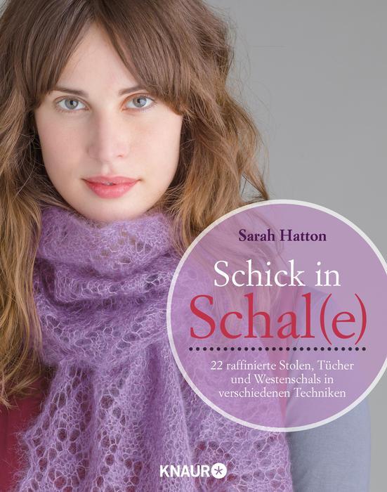 Schick in Schal(e): Raffinierte Stolen, Tücher und Westenschals in verschiedenen Techniken - Sarah Hatton