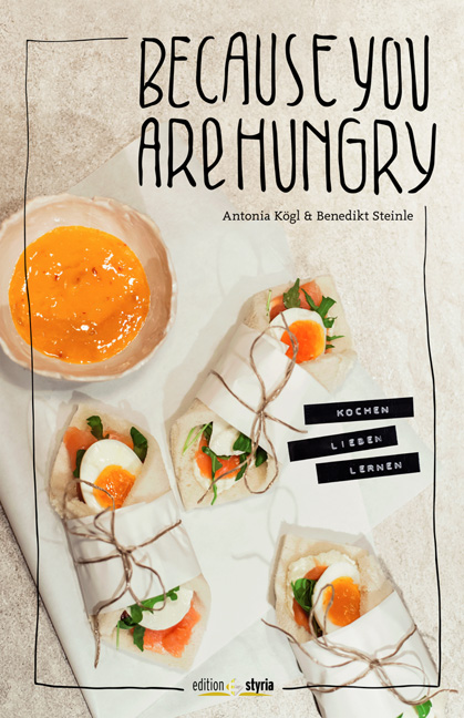 Because you are hungry: KOCHEN LIEBEN LERNEN - Antonia Kögl