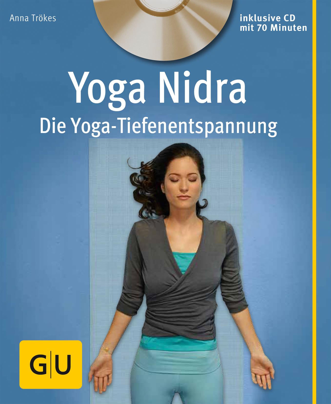 Yoga Nidra: Die Yoga-Tiefenentspannung - Anna Trökes [mit Audio CD]