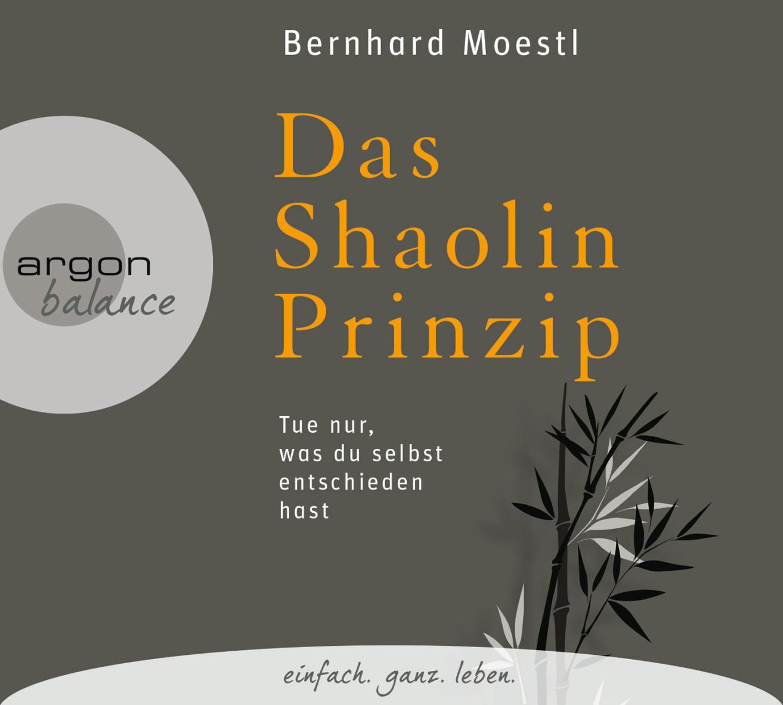 Das Shaolin-Prinzip: Tue nur, was du selbst entschieden hast - Bernhard Moestl [Audio CD]