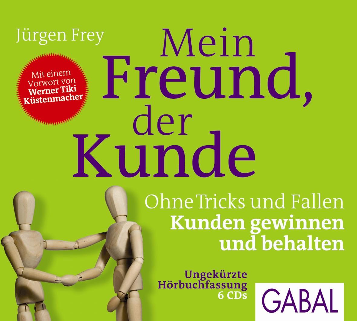 Mein Freund, der Kunde: Ohne Tricks und Fallen Kunden gewinnen und behalten - Jürgen Frey [6 Audio CDs]