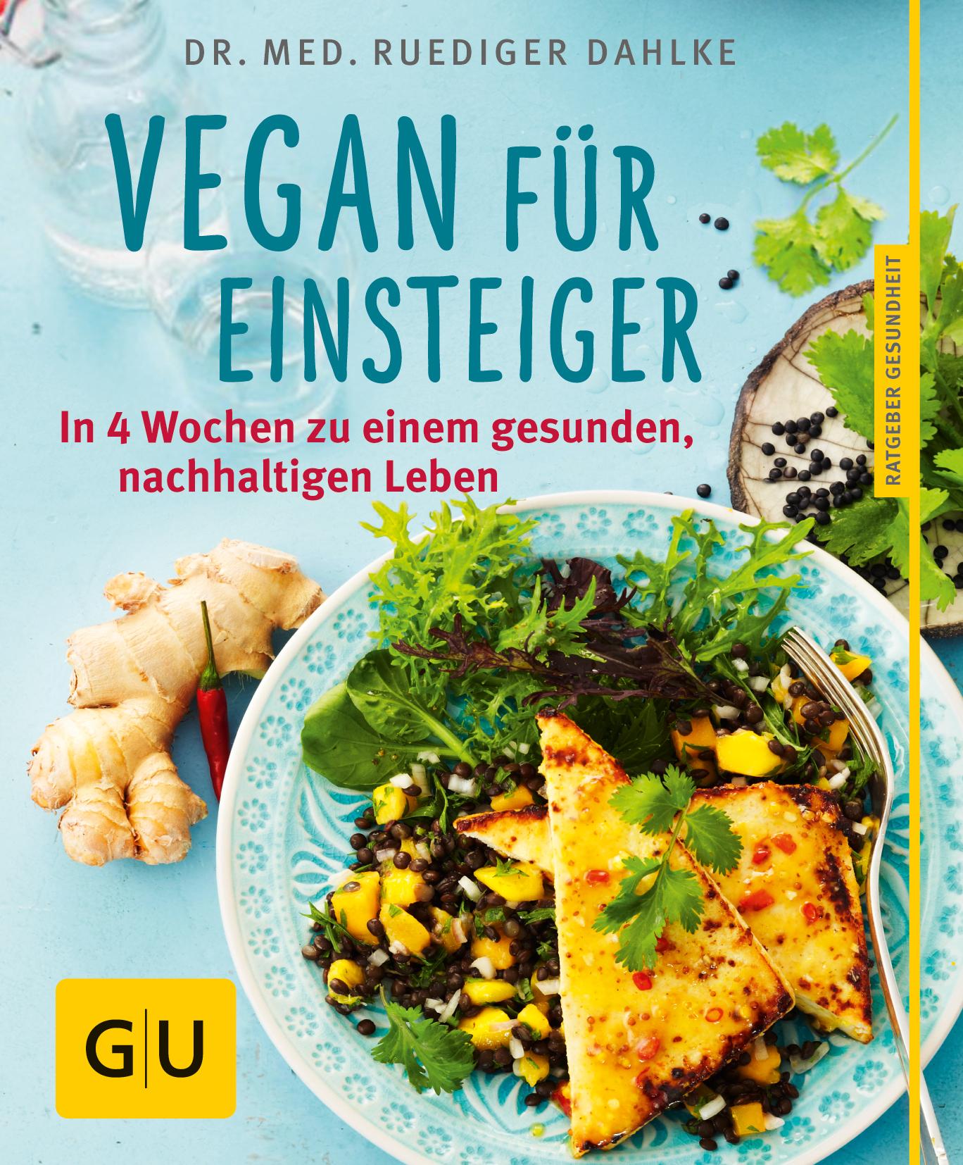 Vegan für Einsteiger - In 4 Wochen zu einem gesunden, nachhaltigen Leben - Ruediger Dahlke