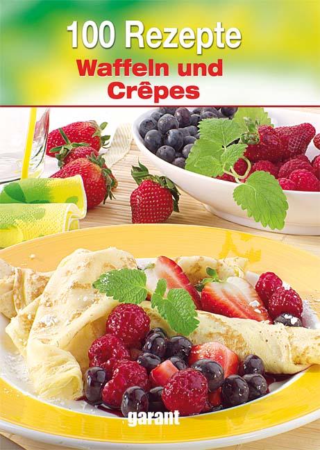 100 Rezepte - Waffeln & Crepes - -