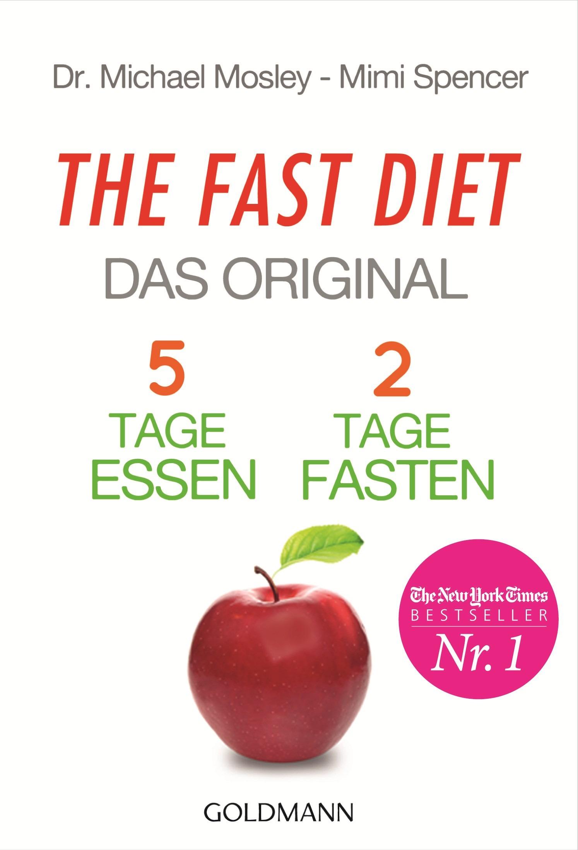 The Fast Diet - Das Original: 5 Tage essen, 2 Tage fasten - Dr. Michael Mosley